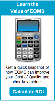 Learn the Value of EQMS - Get a quick snapshot of how EQMS can improve your Cost of Quality and other key metrics.